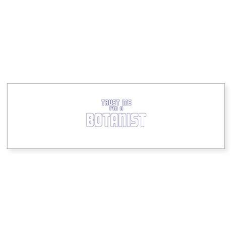 Trust Me I'm a Botanist Bumper Sticker