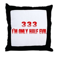 333 I'm Only Half Evil Throw Pillow