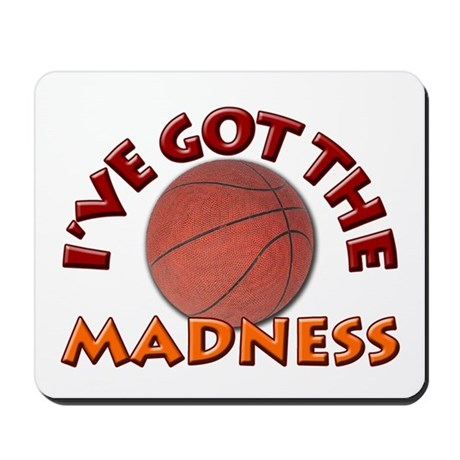 College Basketball- I've got the Madness! Mousepad