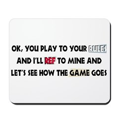 Your Rules or Mine Mousepad