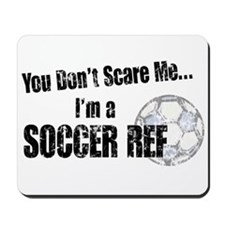 Don't Scare a Soccer Ref Mousepad