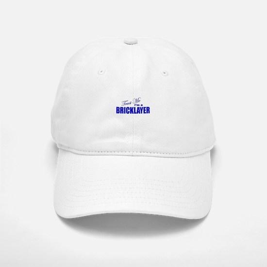 Trust Me I'm a Bricklayer Baseball Baseball Cap