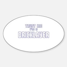 Trust Me I'm a Bricklayer Oval Decal