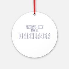 Trust Me I'm a Bricklayer Ornament (Round)