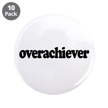 """Overachiever 3.5"""" Button (10 pack)"""