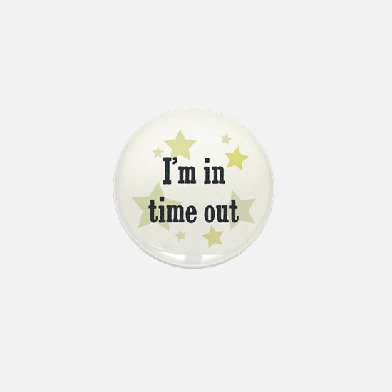 I'm in time out Mini Button