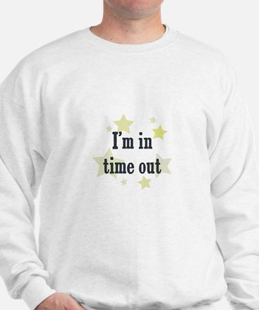 I'm in time out Sweatshirt
