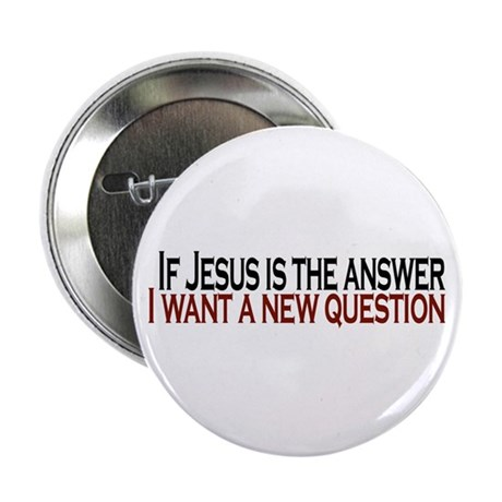 """If Jesus is the answer 2.25"""" Button (10 pack)"""