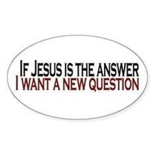 If Jesus is the answer Oval Decal