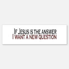 If Jesus is the answer Bumper Bumper Bumper Sticker