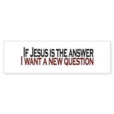 If Jesus is the answer Bumper Bumper Sticker