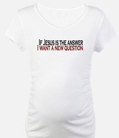 If Jesus is the answer Shirt