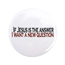 "If Jesus is the answer 3.5"" Button"