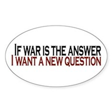 If War is the answer Oval Decal