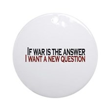 If War is the answer Ornament (Round)