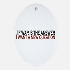 If War is the answer Oval Ornament