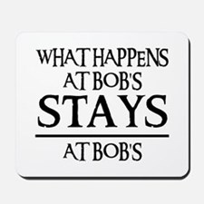 STAYS AT BOB'S Mousepad