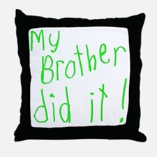 My Brother Did It Throw Pillow