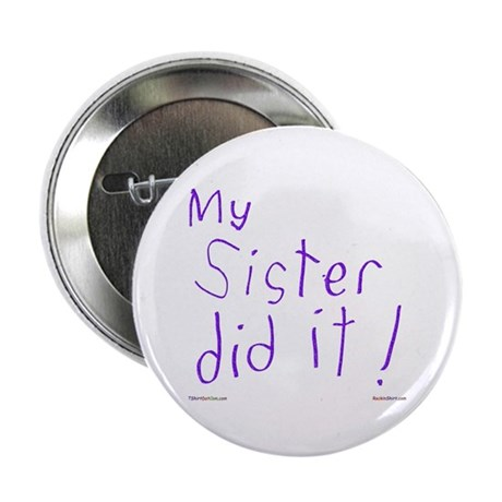 """My Sister Did It 2.25"""" Button"""