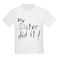 My Sister Did It T-Shirt