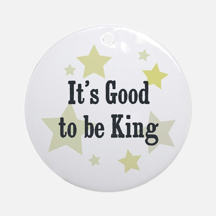 It's Good to be King Ornament (Round)
