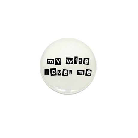 My Wife Loves Me Mini Button