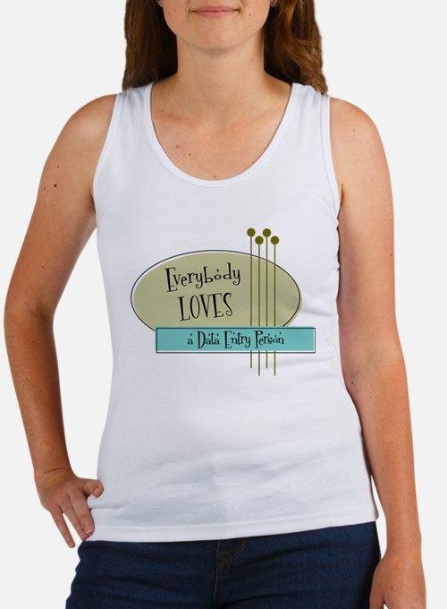 Everybody Loves a Data Entry Person Women's Tank T