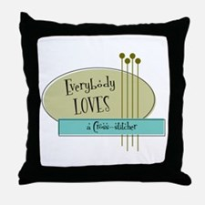 Everybody Loves a Cross stitcher Throw Pillow