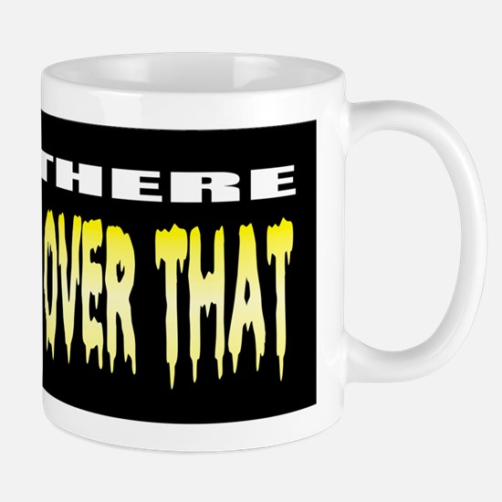 Been there pissed all over th Mug