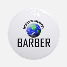 World's Greatest BARBER Ornament (Round)