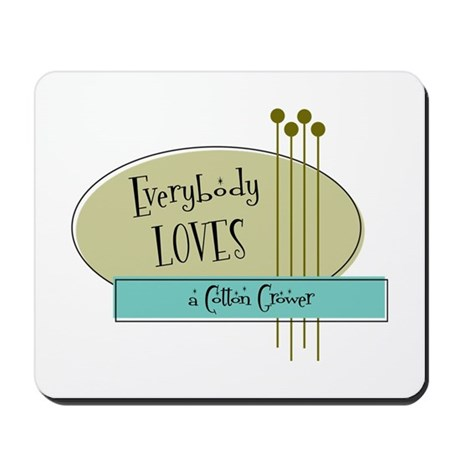 Everybody Loves a Cotton Grower Mousepad