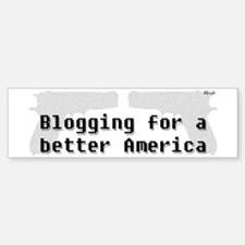 Blogging for a better America Bumper Bumper Bumper Sticker