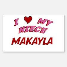 I Love My Niece Makayla Rectangle Decal
