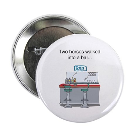 "Two horses walked into a bar. 2.25"" Button (10 pac"
