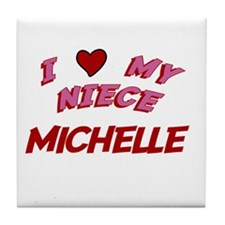I Love My Niece Michelle Tile Coaster