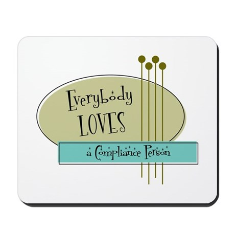 Everybody Loves a Compliance Person Mousepad