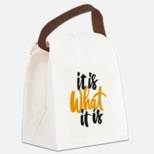 It Is What It Is Canvas Lunch Bag
