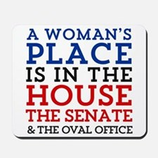 A Woman's Place is in the House Mousepad