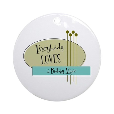 Everybody Loves a Biology Major Ornament (Round)