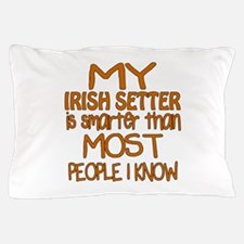 My Irish Setter is smarter Pillow Case
