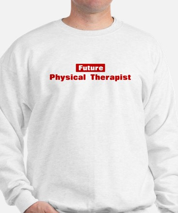 Future Physical Therapist Sweatshirt