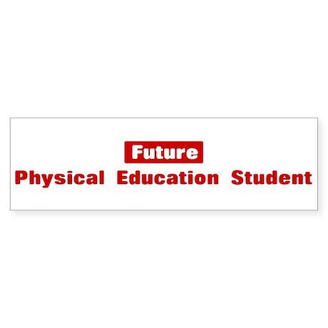 Future Physical Education Stu Bumper Sticker