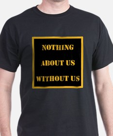 Nothing About Us Without Us (B&G) T-Shirt