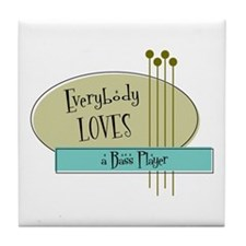 Everybody Loves a Bass Player Tile Coaster