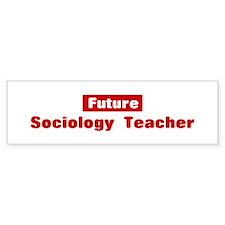 Future Sociology Teacher Bumper Bumper Sticker