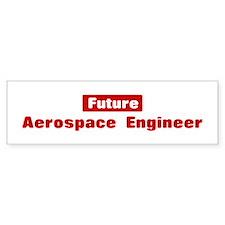 Future Aerospace Engineer Bumper Bumper Sticker