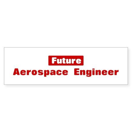 Future Aerospace Engineer Bumper Sticker