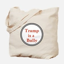 Trump is a big bully... Tote Bag
