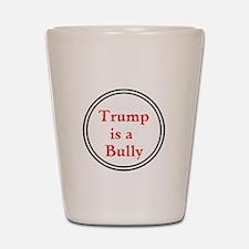 Trump is a big bully... Shot Glass