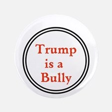 Trump is a big bully... Button